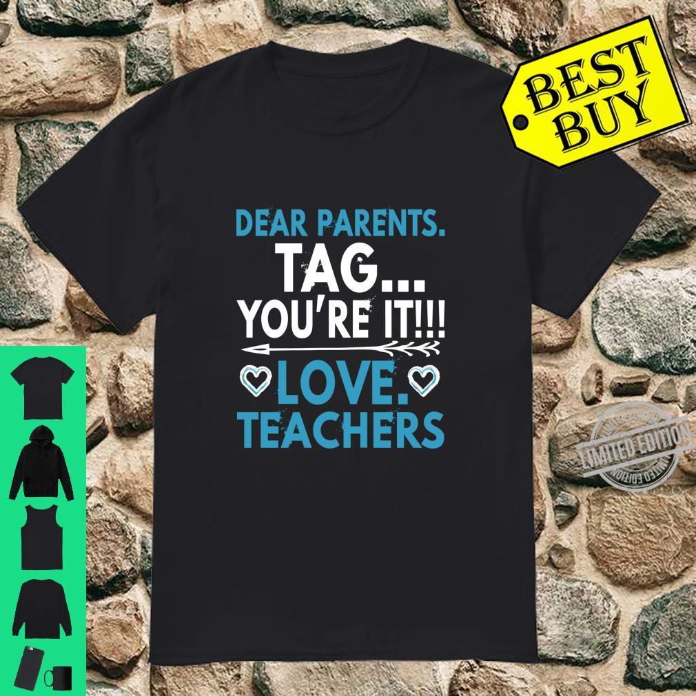 Funny Graduation Dear Parents Tag You're It Love Teachers Shirt