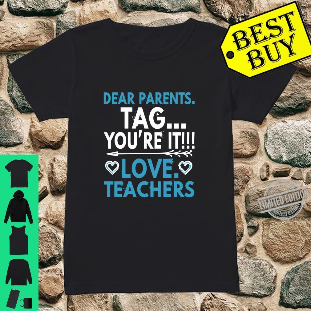 Funny Graduation Dear Parents Tag You're It Love Teachers Shirt ladies tee