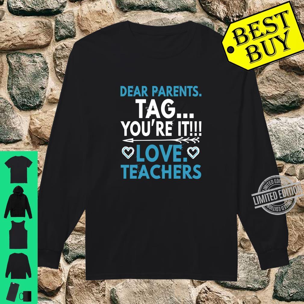 Funny Graduation Dear Parents Tag You're It Love Teachers Shirt long sleeved