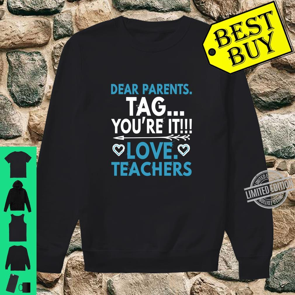 Funny Graduation Dear Parents Tag You're It Love Teachers Shirt sweater