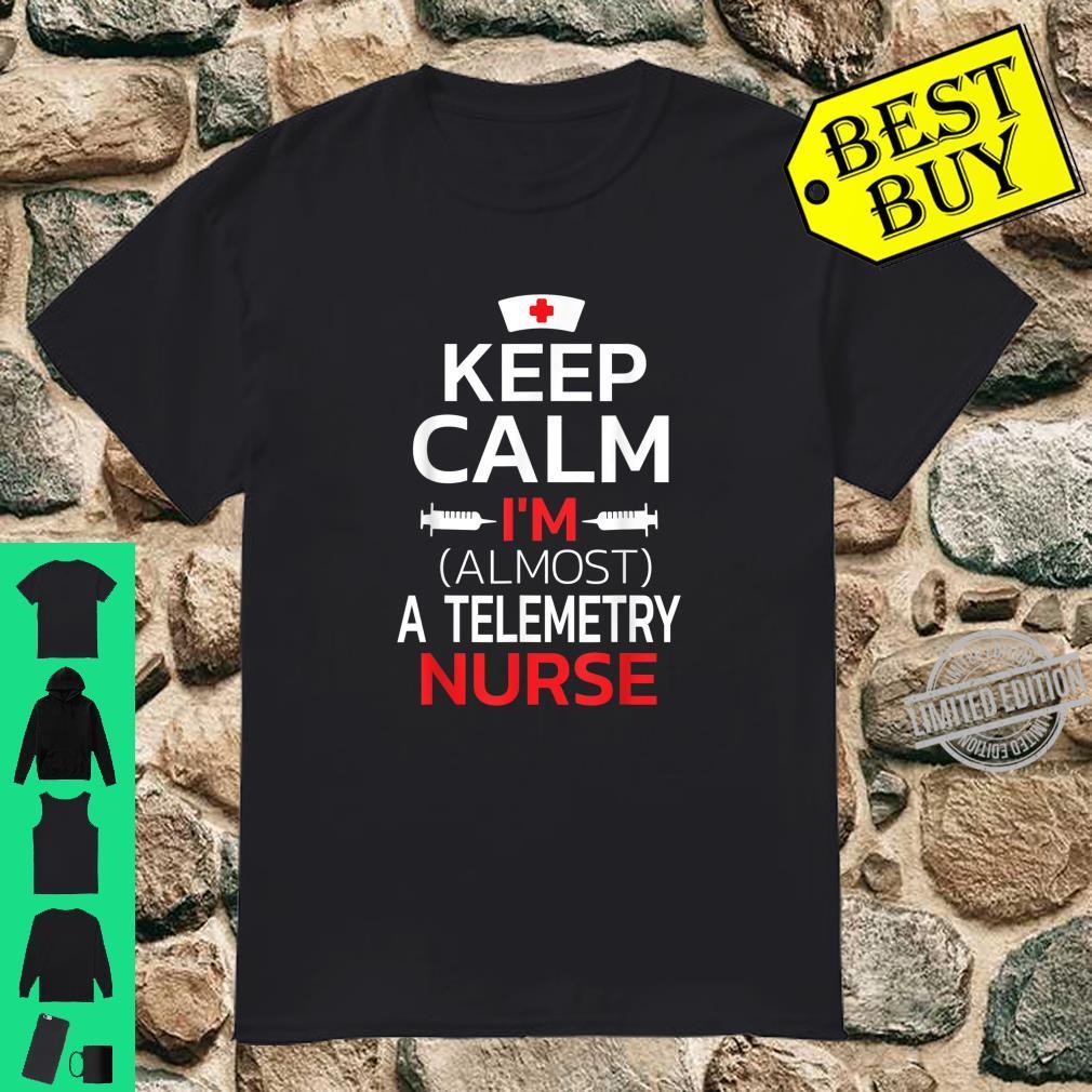 Keep Calm I'm Almost A Telemetry Nurse Shirt