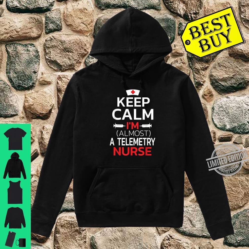 Keep Calm I'm Almost A Telemetry Nurse Shirt hoodie