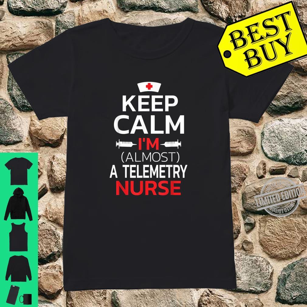 Keep Calm I'm Almost A Telemetry Nurse Shirt ladies tee