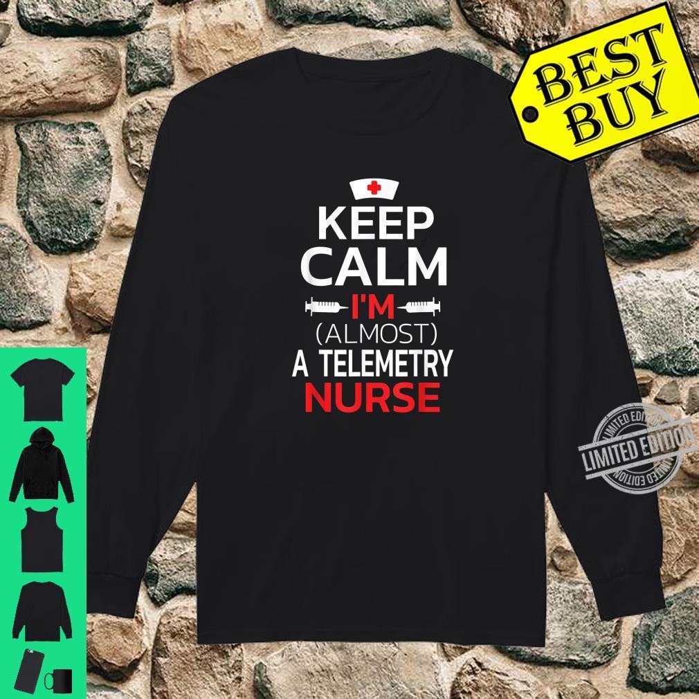 Keep Calm I'm Almost A Telemetry Nurse Shirt long sleeved