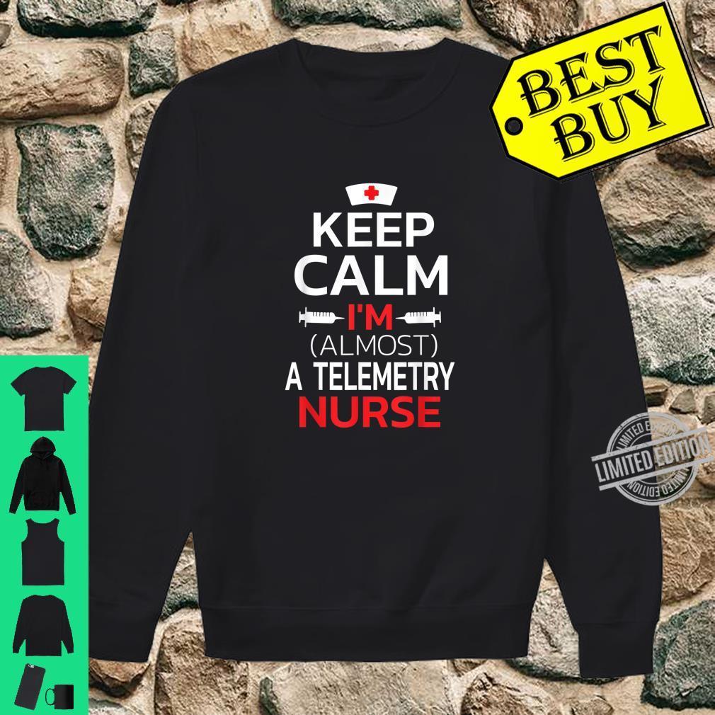Keep Calm I'm Almost A Telemetry Nurse Shirt sweater