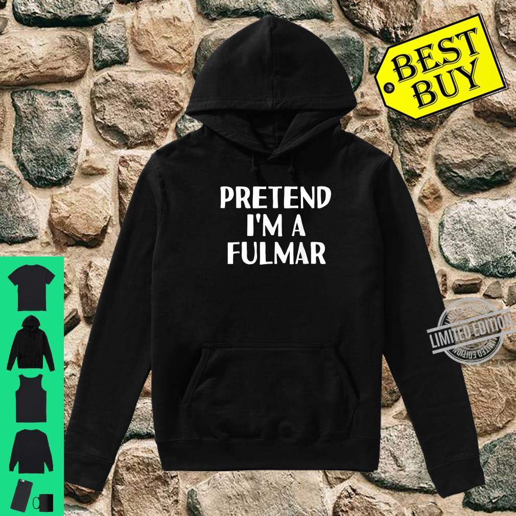 PRETEND I'M A FULMAR Halloween DIY Costume Shirt hoodie