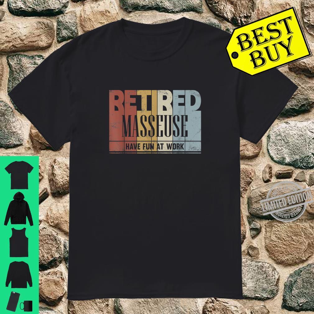 Retired Masseuse Retro Retirement Have Fun At Work Shirt