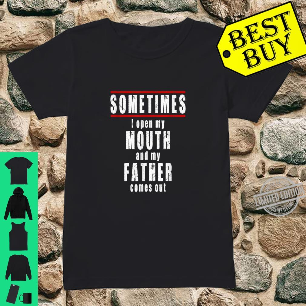 Sometimes I Open my Mouth and my Father Comes Out Shirt ladies tee