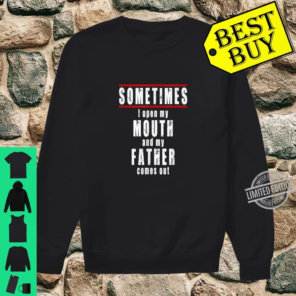 Sometimes I Open my Mouth and my Father Comes Out Shirt sweater