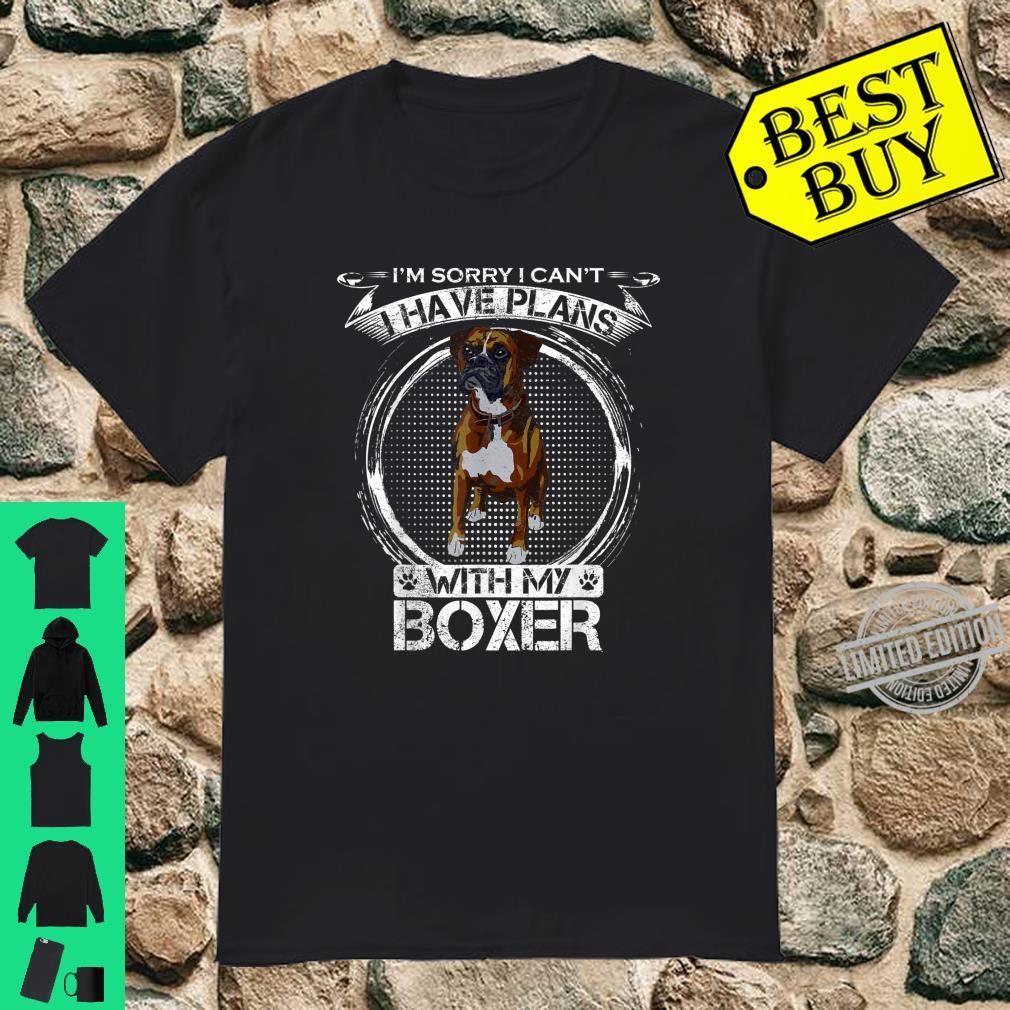 Sorry I Can't, I Have Plans With My Boxer Dog Shirt