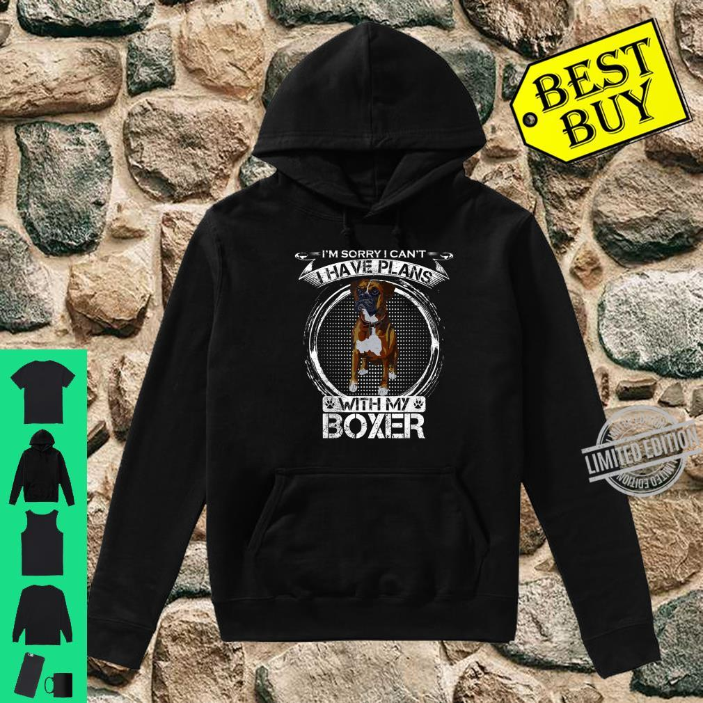 Sorry I Can't, I Have Plans With My Boxer Dog Shirt hoodie