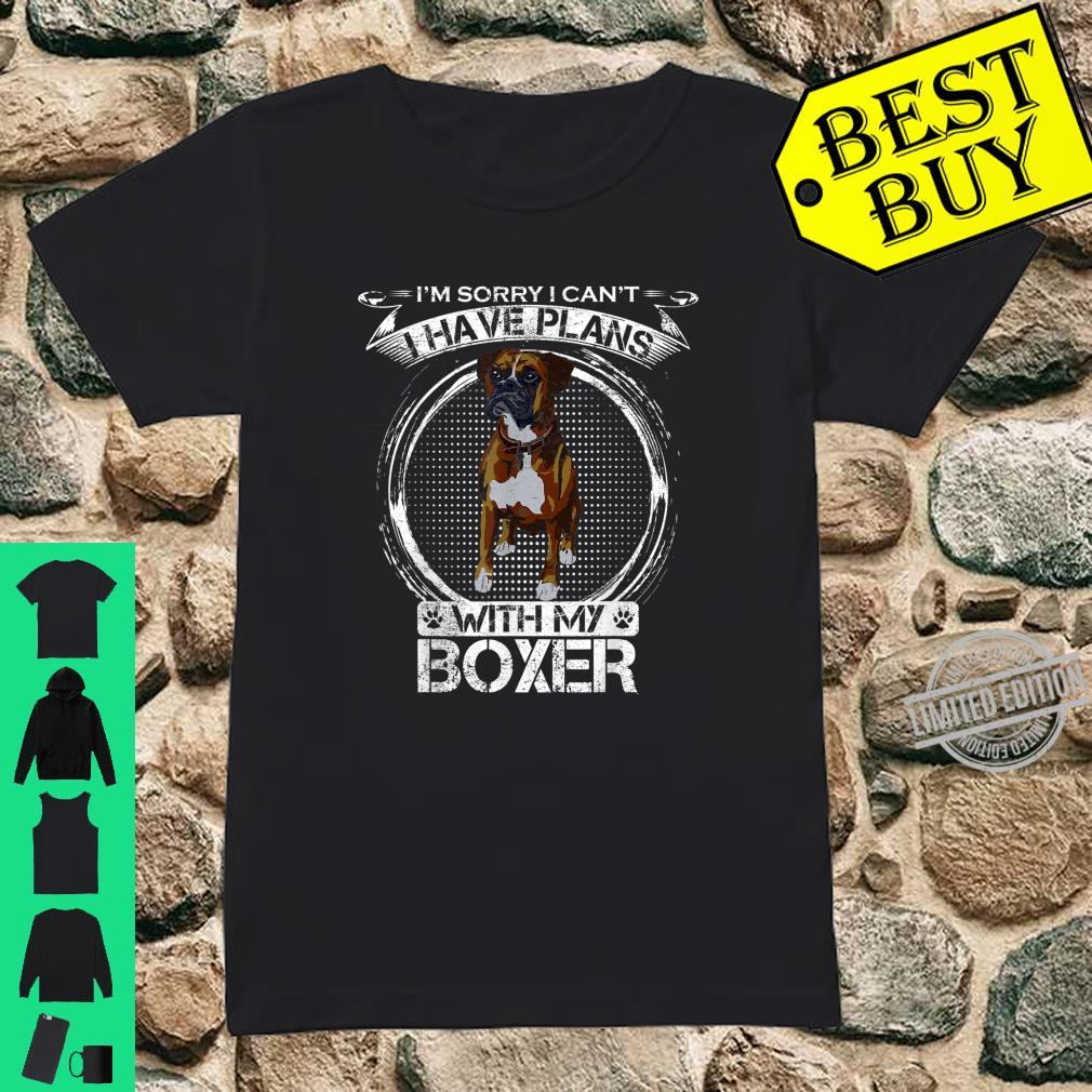 Sorry I Can't, I Have Plans With My Boxer Dog Shirt ladies tee