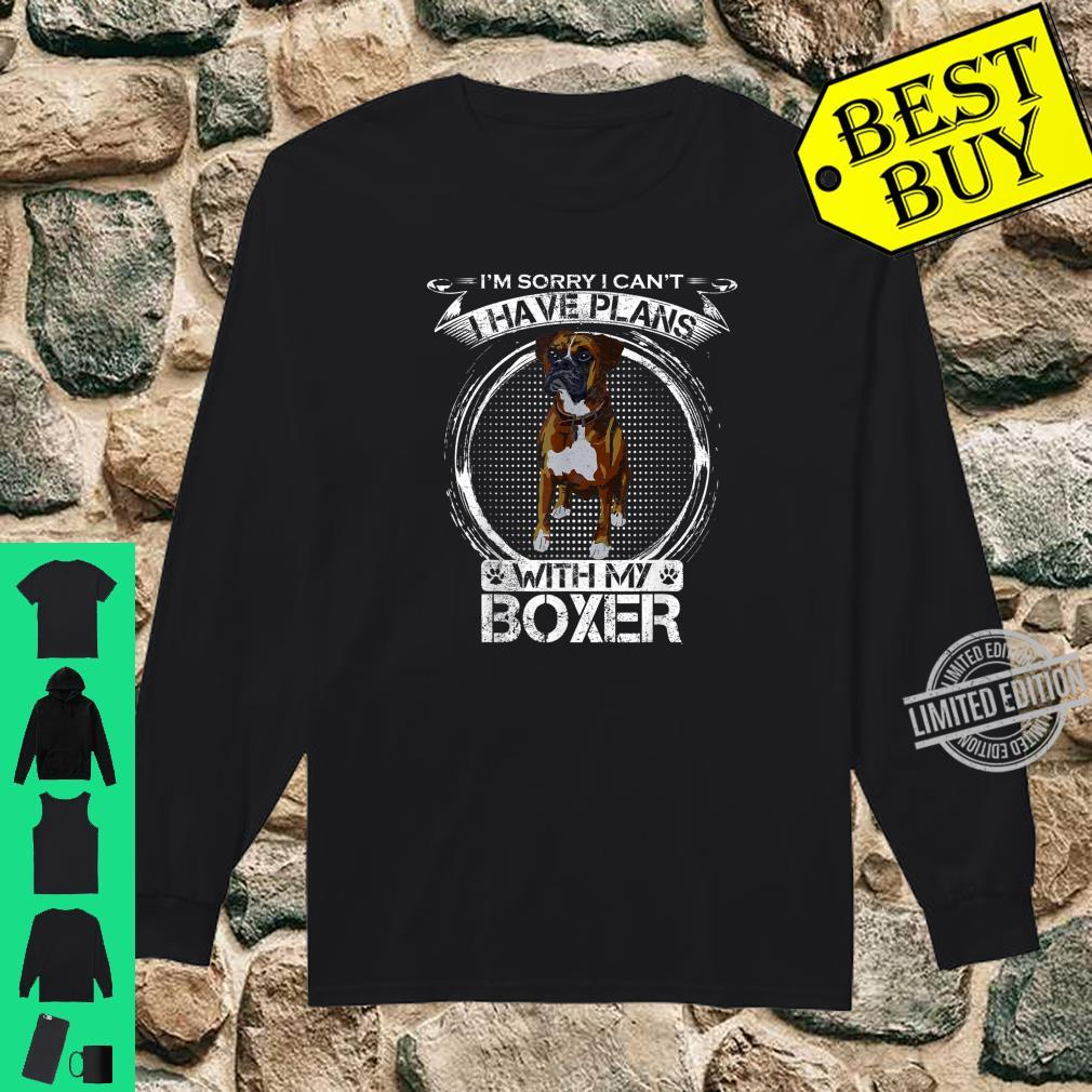 Sorry I Can't, I Have Plans With My Boxer Dog Shirt long sleeved