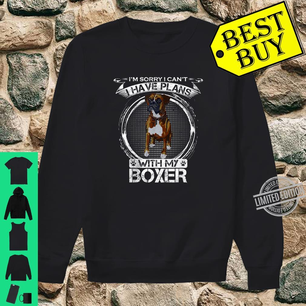 Sorry I Can't, I Have Plans With My Boxer Dog Shirt sweater