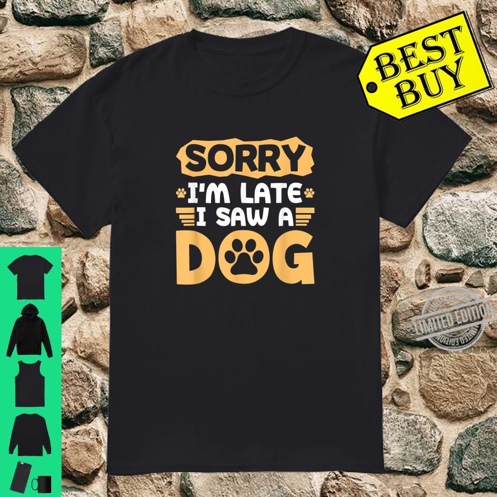 Sorry I'm Late I Saw A Dog Puppy Shirt Shirt