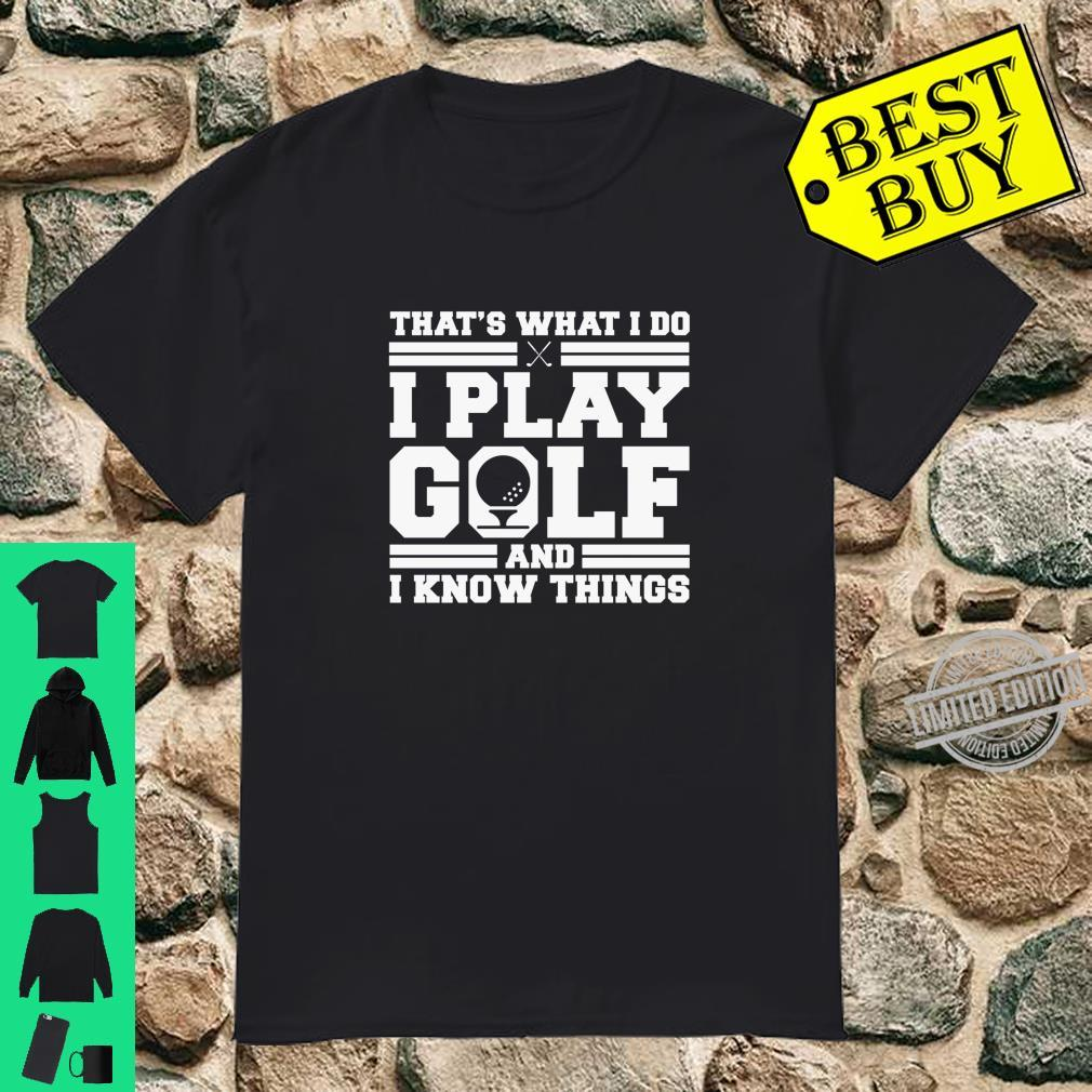 That's What I Do I Play Golf And I Know Things Golfing Shirt