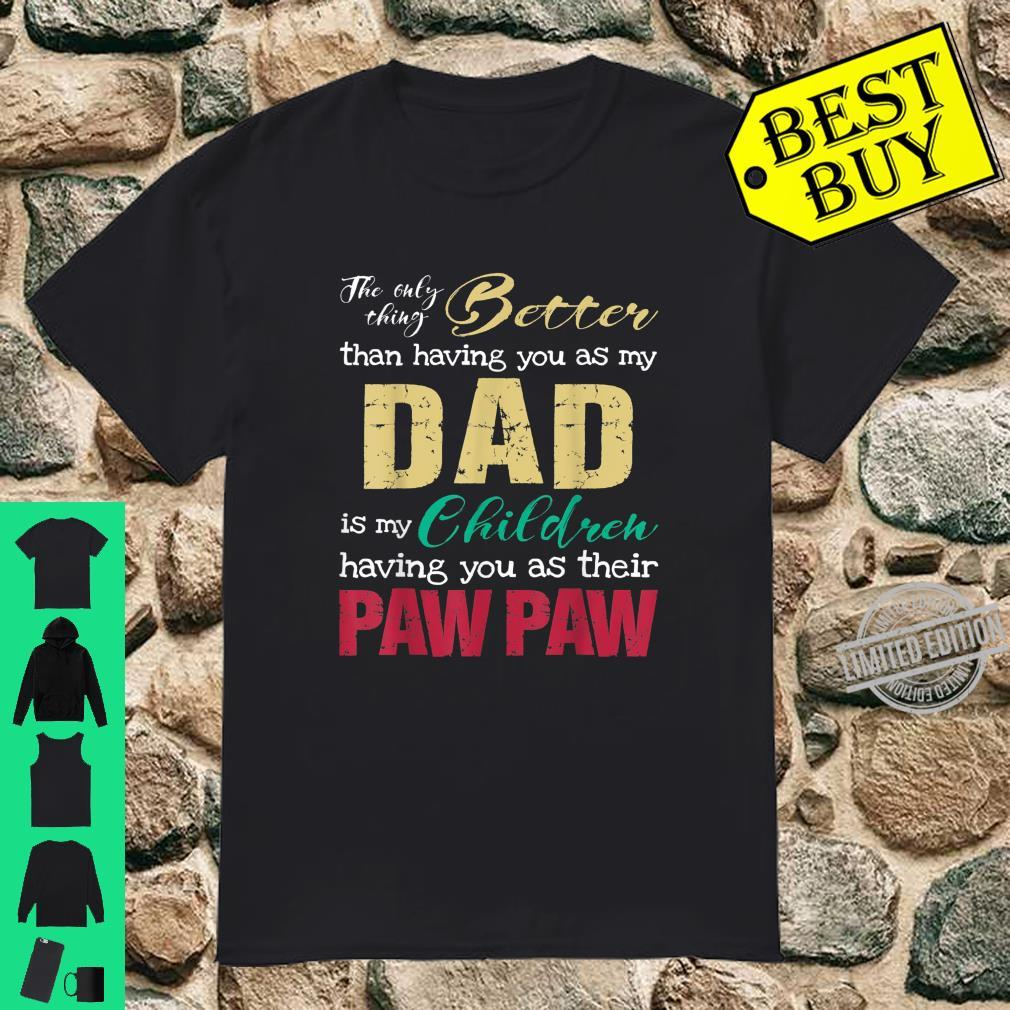 The only thing better than having you as dad is PAWPAW Shirt