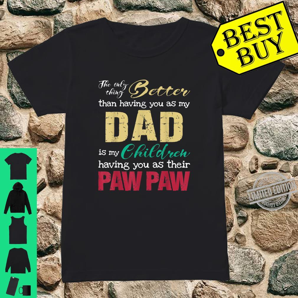 The only thing better than having you as dad is PAWPAW Shirt ladies tee