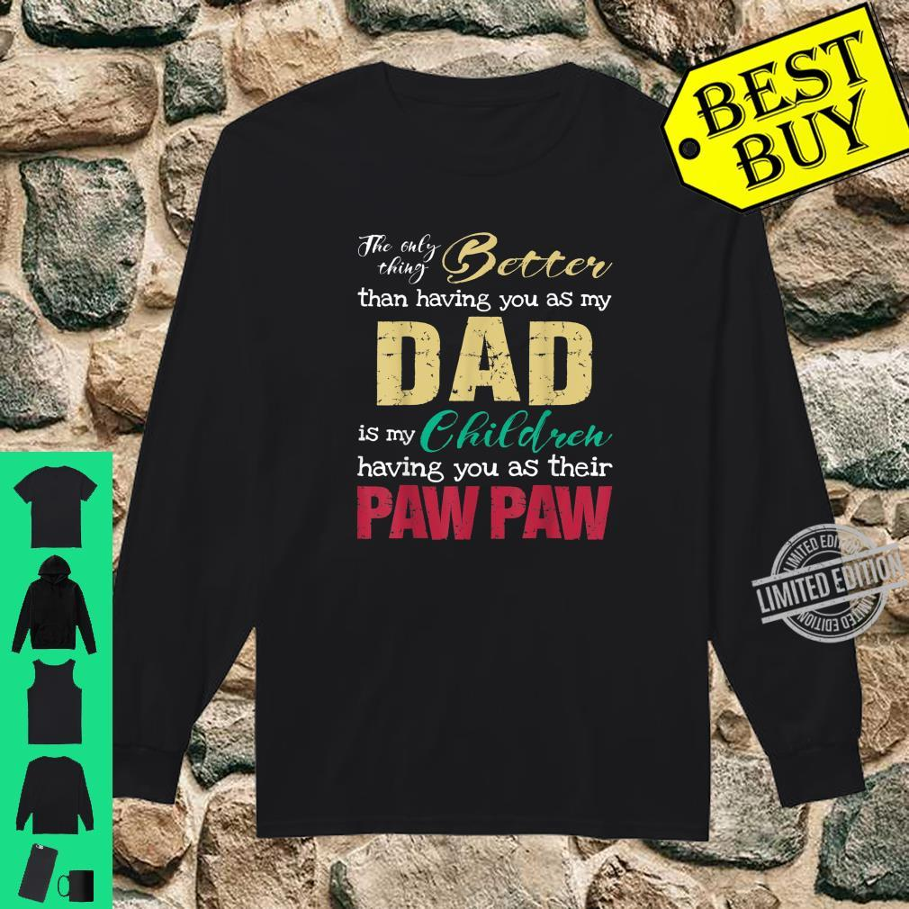 The only thing better than having you as dad is PAWPAW Shirt long sleeved