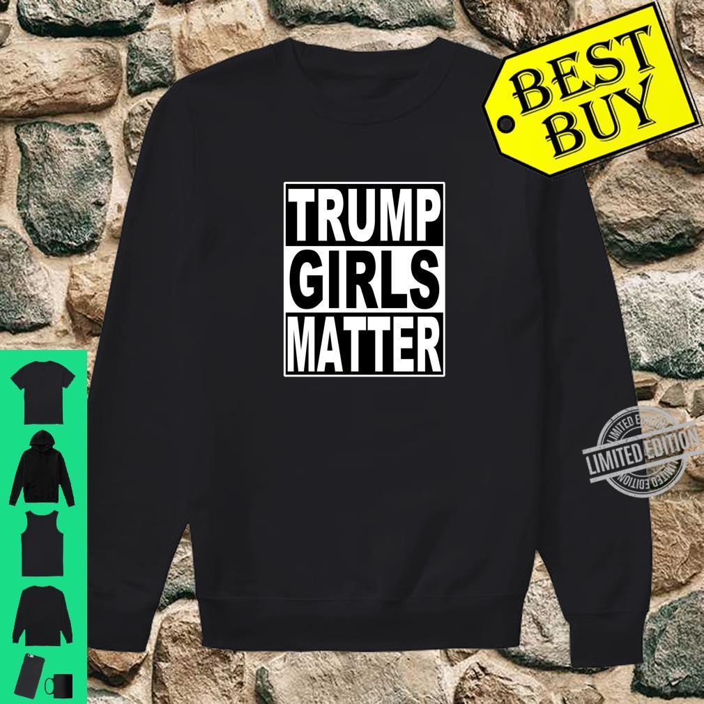Trump Girls Matter Shirt sweater