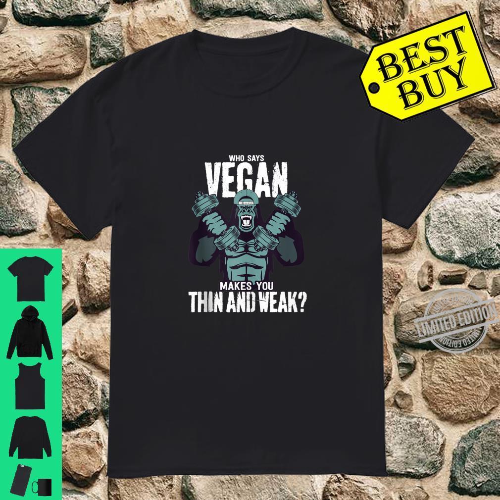 Who says Vegan makes u weak Shirt