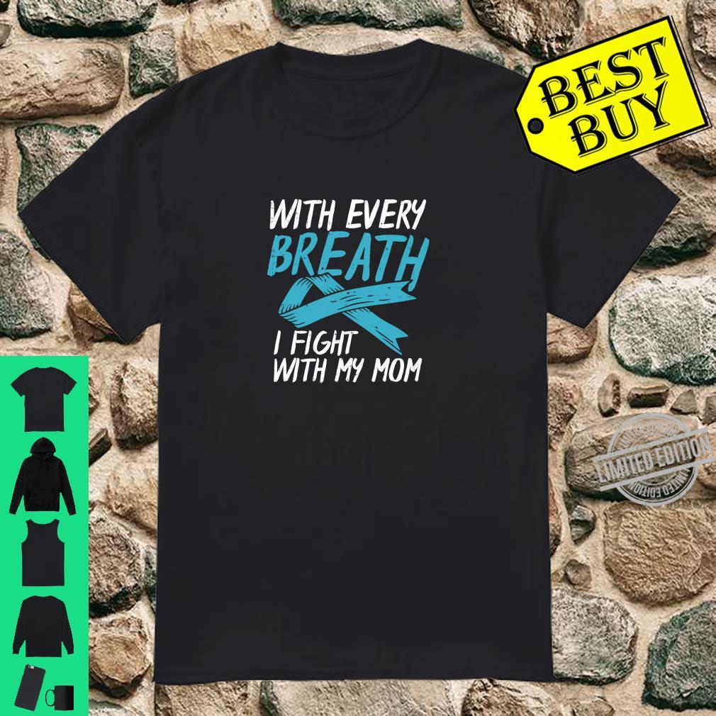With Every Breath I Fight With My Mom Ovarian Cancer Shirt