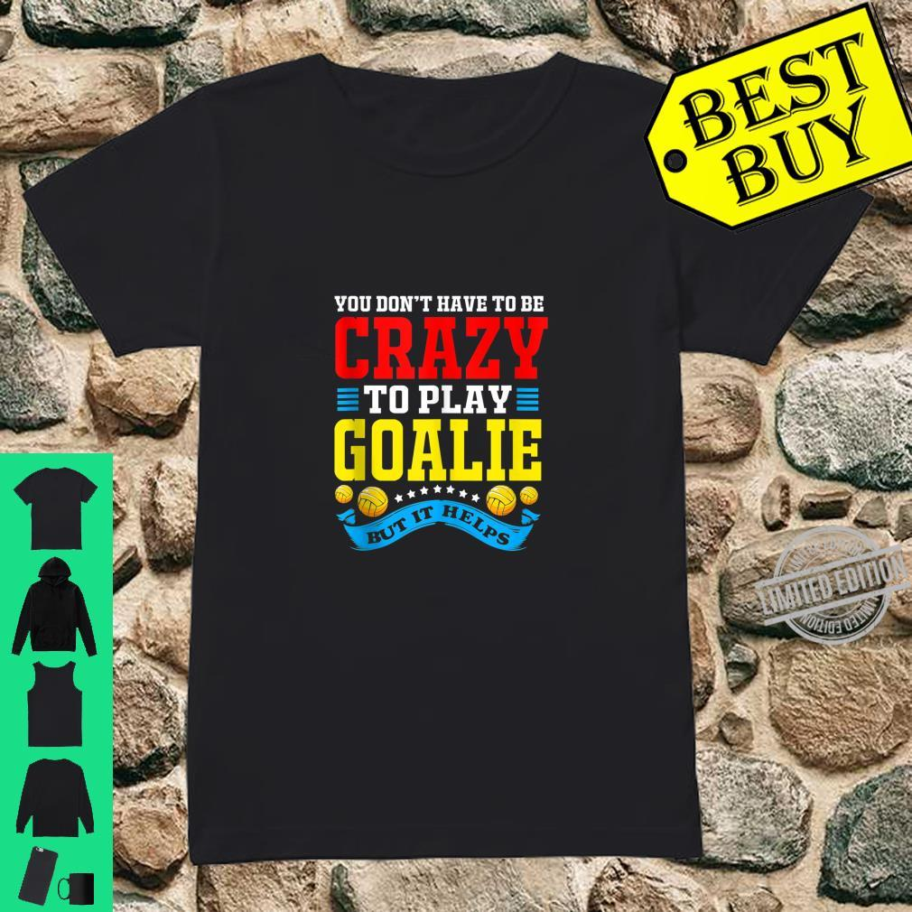 You Dont Have To Be Crazy To Play Goalie Water Polo Shirt ladies tee