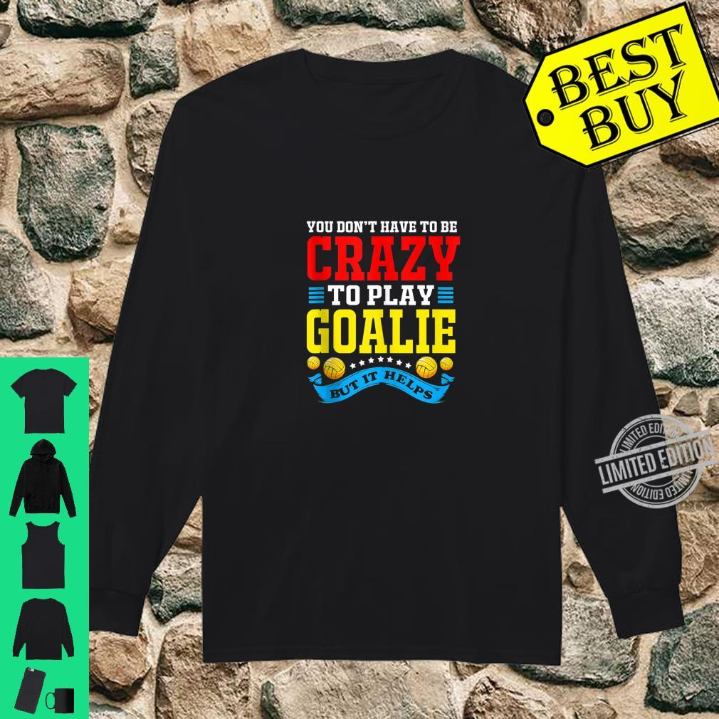 You Dont Have To Be Crazy To Play Goalie Water Polo Shirt long sleeved